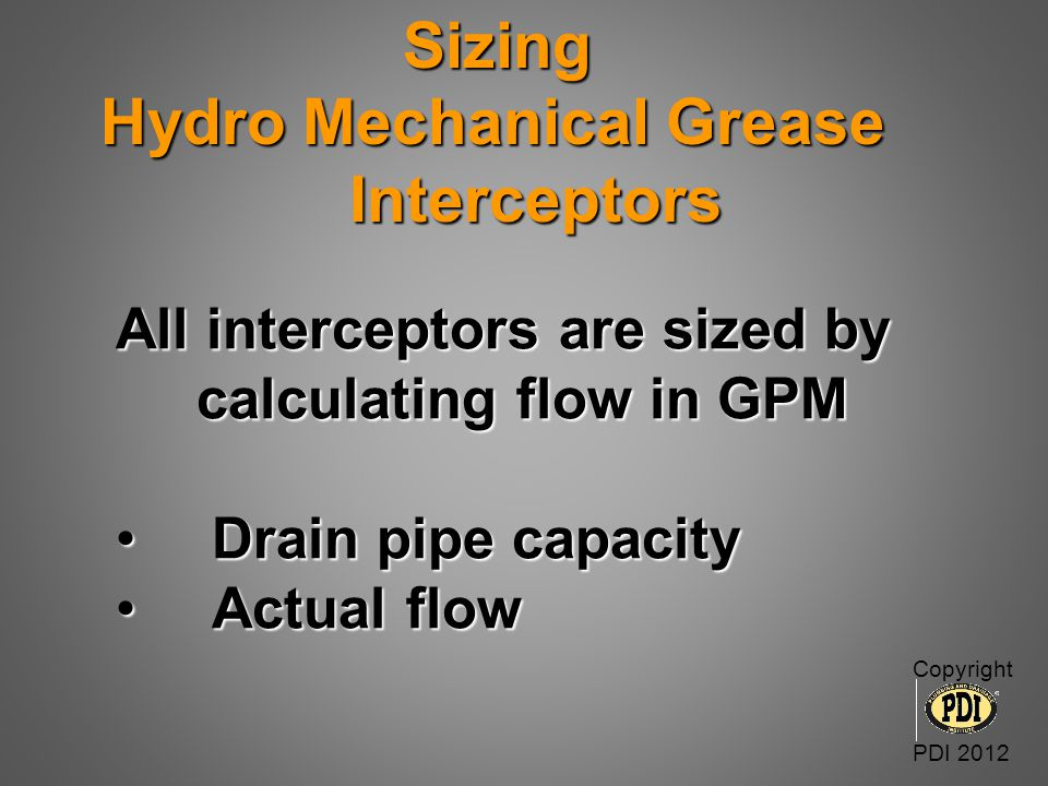 All interceptors are sized by calculating flow in GPM calculating flow in GPM Drain pipe capacityDrain pipe capacity Actual flowActual flow Sizing Hyd