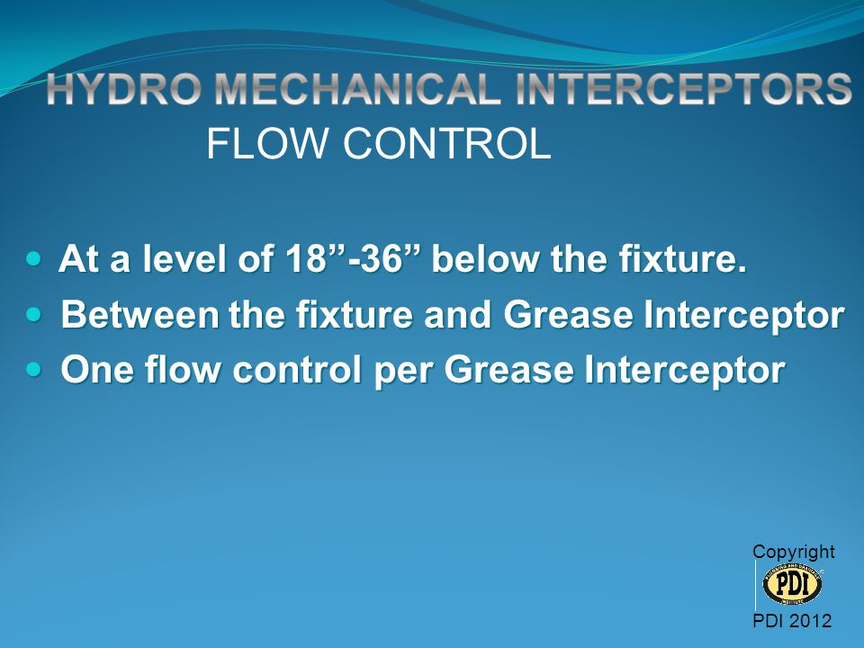 "FLOW CONTROL At a level of 18""-36"" below the fixture. At a level of 18""-36"" below the fixture. Between the fixture and Grease Interceptor Between the"