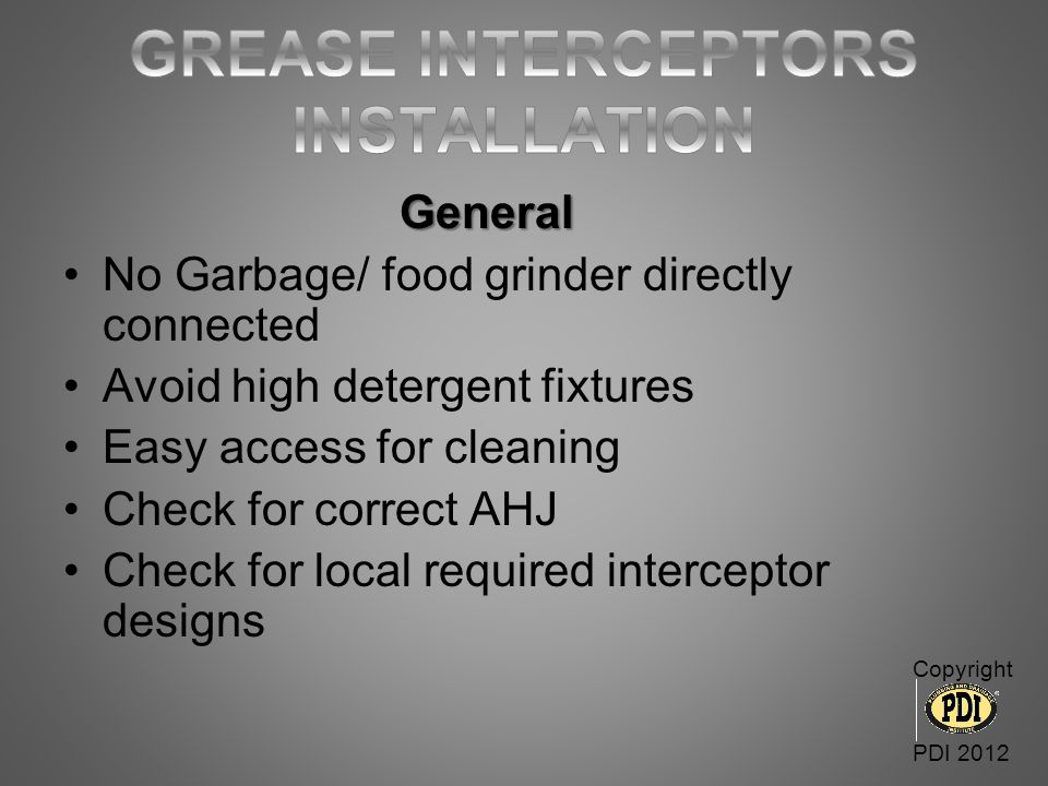 General General No Garbage/ food grinder directly connected Avoid high detergent fixtures Easy access for cleaning Check for correct AHJ Check for loc
