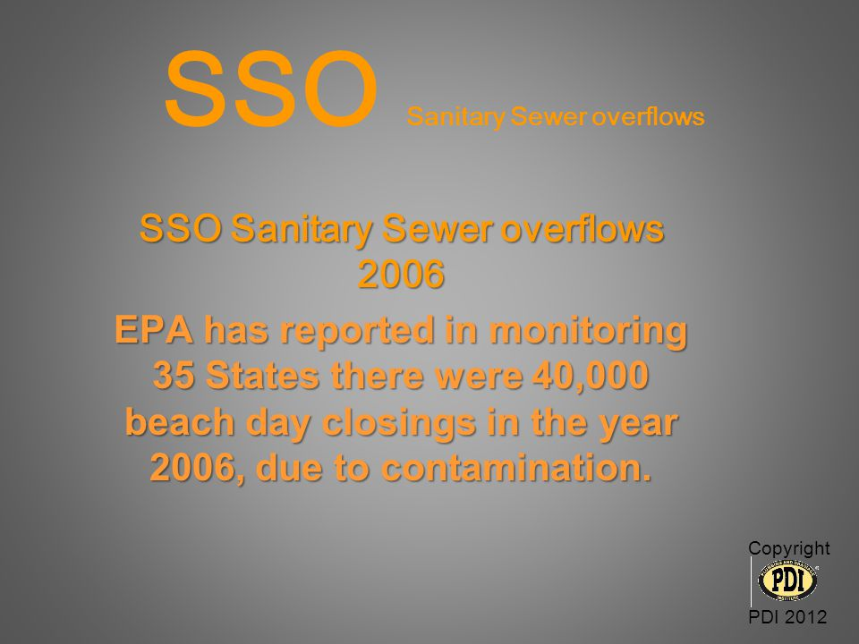 SSO Sanitary Sewer overflows SSO Sanitary Sewer overflows 2006 EPA has reported in monitoring 35 States there were 40,000 beach day closings in the ye