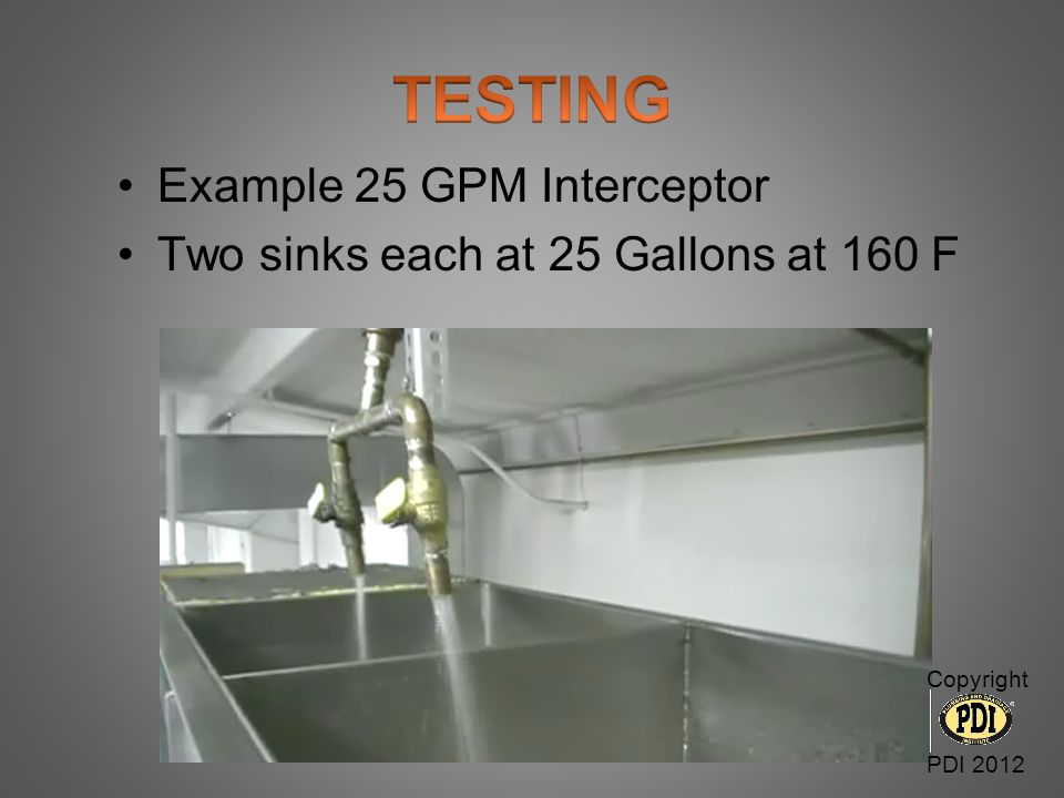 Example 25 GPM Interceptor Two sinks each at 25 Gallons at 160 F Copyright PDI 2012