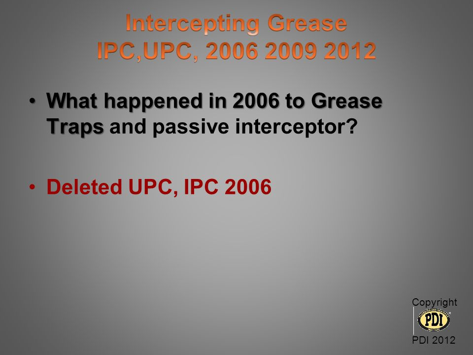 What happened in 2006 to Grease TrapsWhat happened in 2006 to Grease Traps and passive interceptor? Deleted UPC, IPC 2006 Copyright PDI 2012