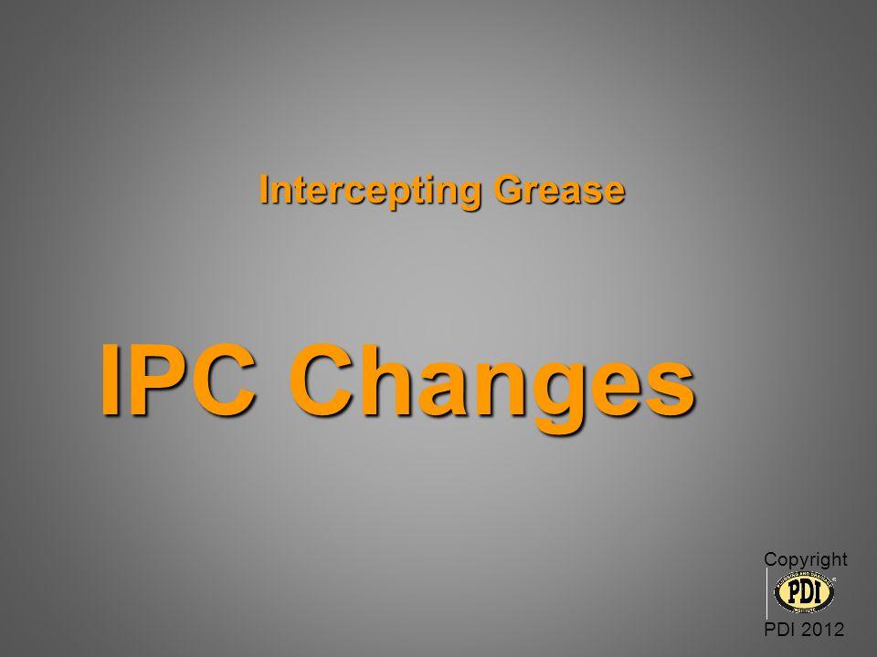 Intercepting Grease Intercepting Grease IPC 2003 IPC 2006 IPC 2009 IPC 2012 Copyright PDI 2012