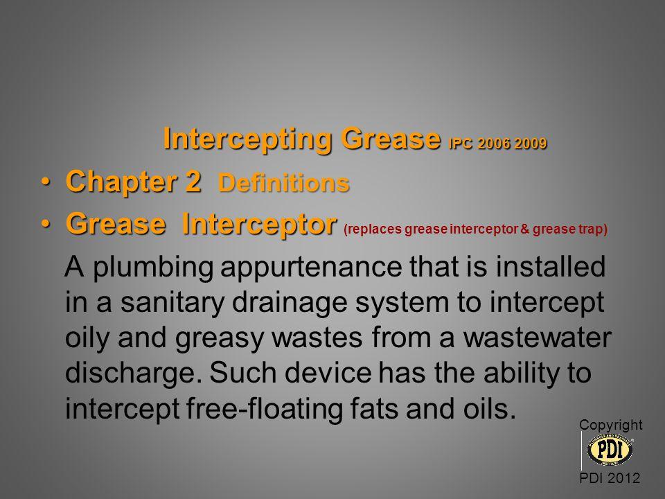Intercepting Grease IPC 2012 Intercepting Grease IPC 2012 Chapter 2 Definitions Chapter 2 Definitions Grease Interceptor Hydro-Mechanical Grease Interceptor.