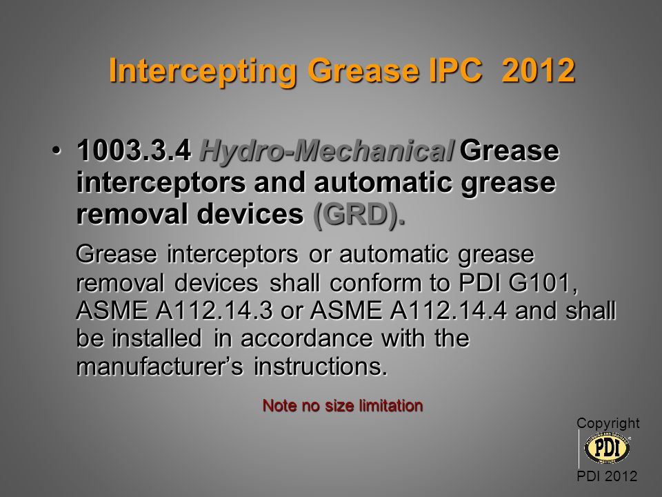 Intercepting Grease IPC 2012 Intercepting Grease IPC 2012 1003.3.4 Hydro-Mechanical Grease interceptors and automatic grease removal devices (GRD).100