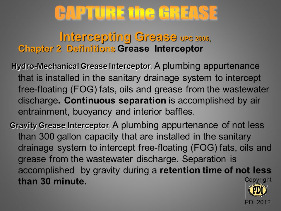 Intercepting Grease UPC 2006, Chapter 2 Definitions Intercepting Grease UPC 2006, Chapter 2 Definitions Grease Interceptor Hydro-Mechanical Grease Int