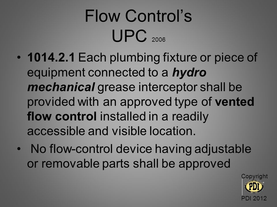 Flow Control's UPC 2006 1014.2.1 Each plumbing fixture or piece of equipment connected to a hydro mechanical grease interceptor shall be provided with
