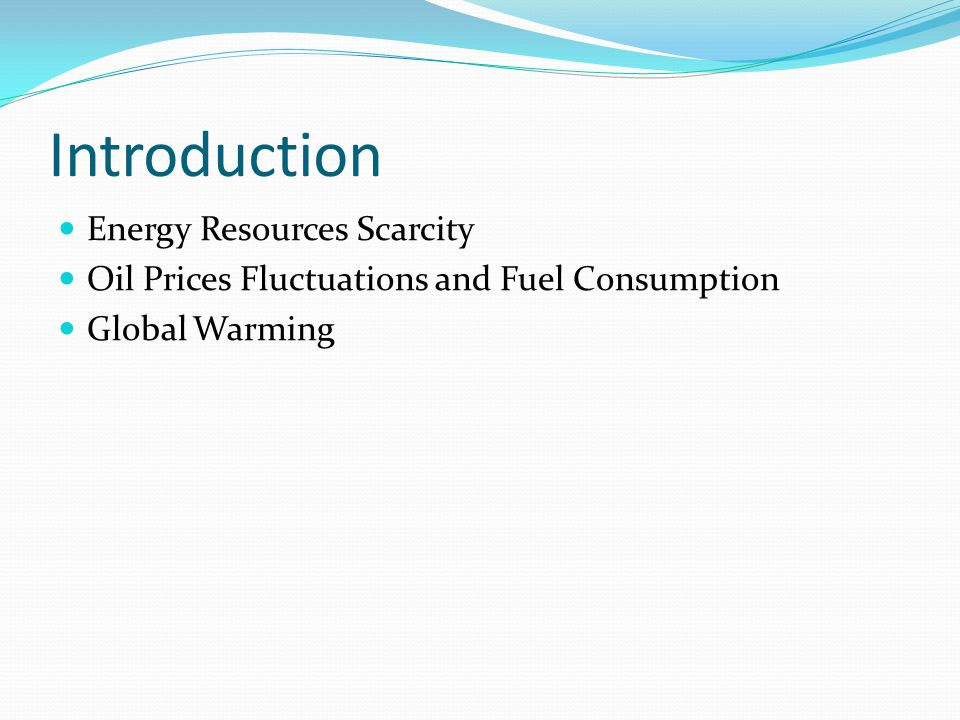 Introduction Energy Resources Scarcity Oil Prices Fluctuations and Fuel Consumption Global Warming