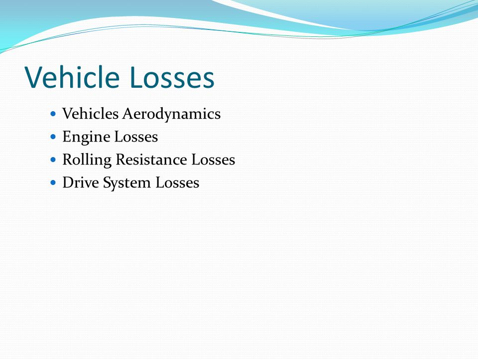 Vehicle Losses Vehicles Aerodynamics Engine Losses Rolling Resistance Losses Drive System Losses