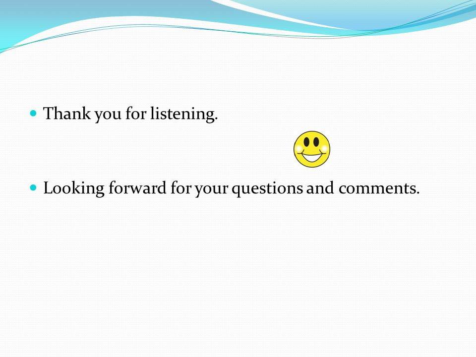 Thank you for listening. Looking forward for your questions and comments.