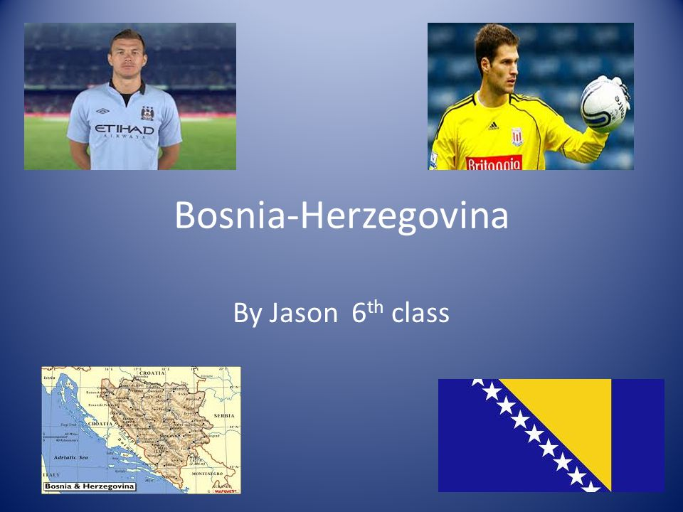 Bosnia-Herzegovina By Jason 6 th class
