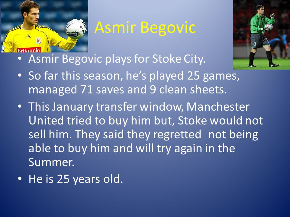 Asmir Begovic Asmir Begovic plays for Stoke City.
