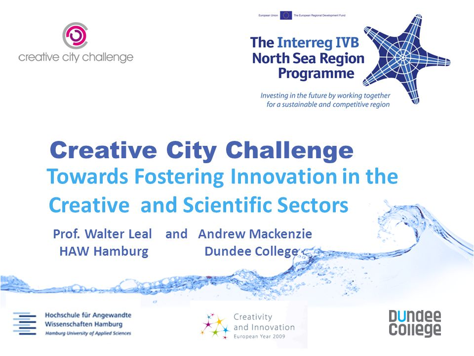 Conclusion  Need to identify, develop and test strategies for innovative, economic development  The Creative City Challenge Project aims to build and strengthen innovative capacity  Trough a transnational, triple helix partnership