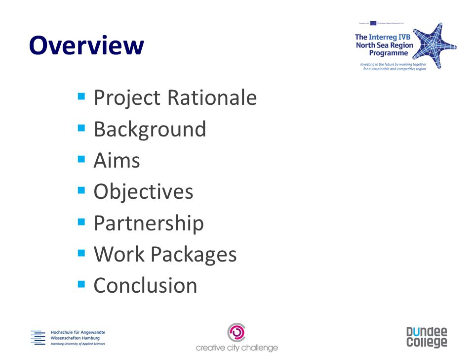Overview  Project Rationale  Background  Aims  Objectives  Partnership  Work Packages  Conclusion