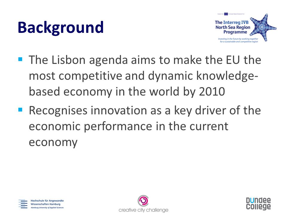 Background  The Lisbon agenda aims to make the EU the most competitive and dynamic knowledge- based economy in the world by 2010  Recognises innovation as a key driver of the economic performance in the current economy