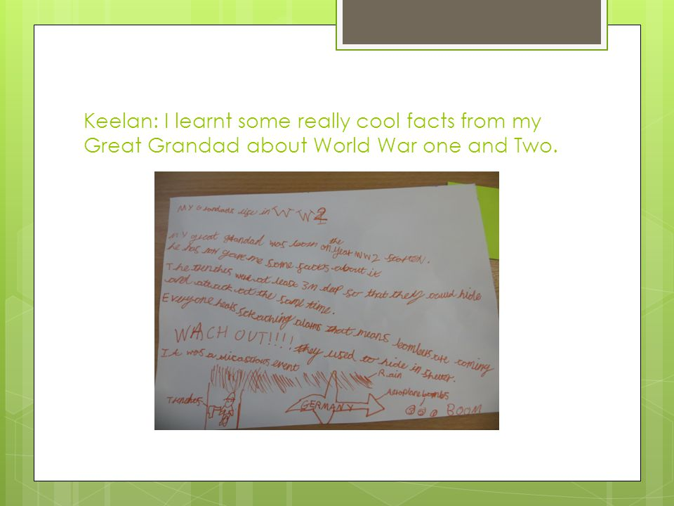 Keelan: I learnt some really cool facts from my Great Grandad about World War one and Two.