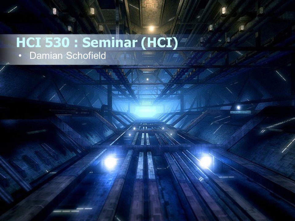 HCI 530 : Seminar (HCI) Damian Schofield
