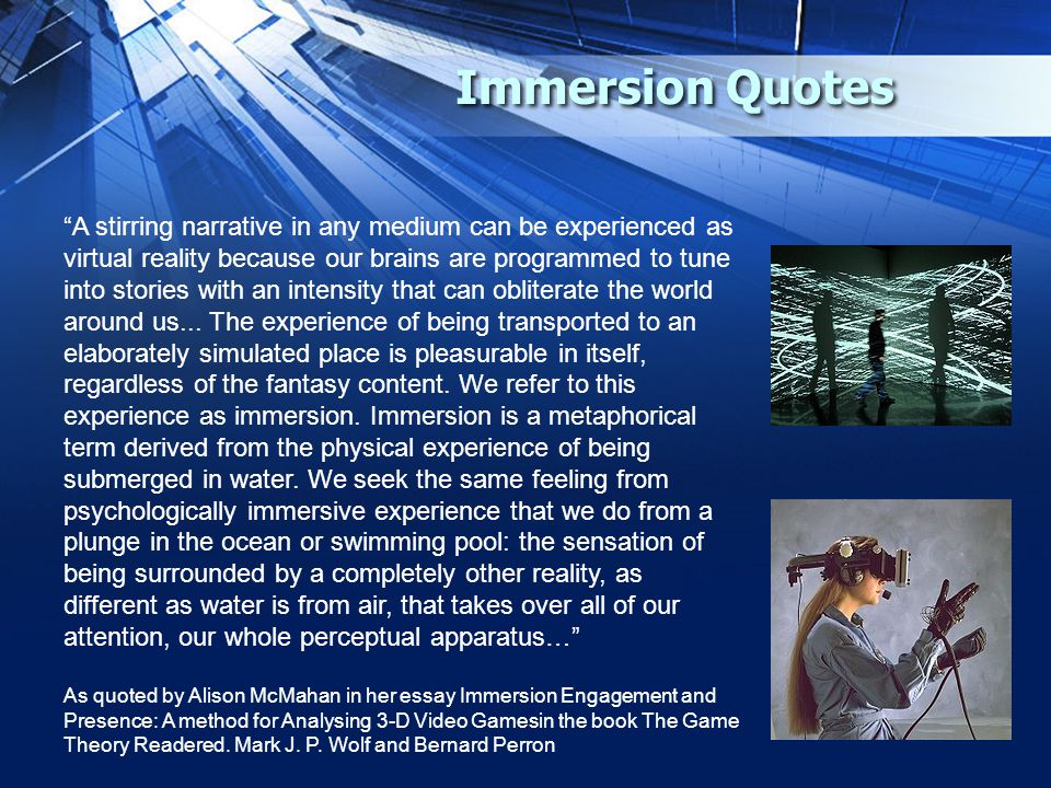 Immersion Quotes A stirring narrative in any medium can be experienced as virtual reality because our brains are programmed to tune into stories with an intensity that can obliterate the world around us...