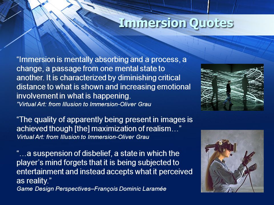 Immersion Quotes Immersion is mentally absorbing and a process, a change, a passage from one mental state to another.