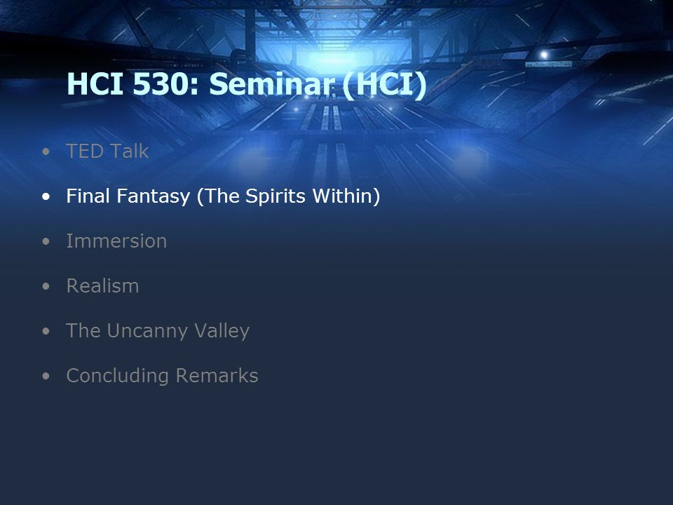 HCI 530: Seminar (HCI) TED Talk Final Fantasy (The Spirits Within) Immersion Realism The Uncanny Valley Concluding Remarks