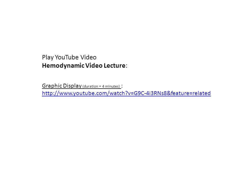 Play YouTube Video Hemodynamic Video Lecture: Graphic Display (duration = 4 minutes) : http://www.youtube.com/watch?v=G9C-4i3RNs8&feature=related