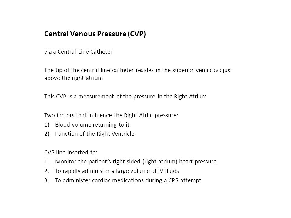 Central Venous Pressure (CVP) via a Central Line Catheter The tip of the central-line catheter resides in the superior vena cava just above the right