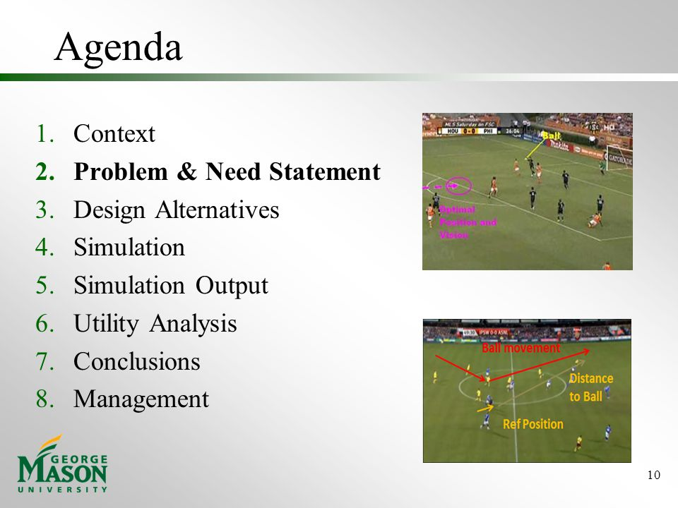 Agenda 1.Context 2.Problem & Need Statement 3.Design Alternatives 4.Simulation 5.Simulation Output 6.Utility Analysis 7.Conclusions 8.Management 10