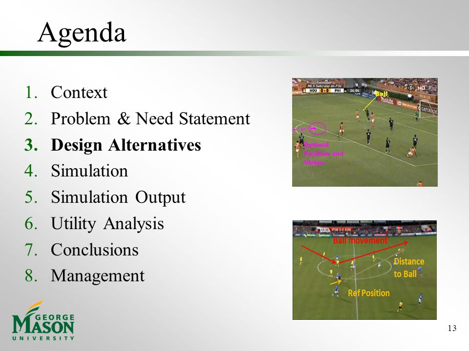 Agenda 1.Context 2.Problem & Need Statement 3.Design Alternatives 4.Simulation 5.Simulation Output 6.Utility Analysis 7.Conclusions 8.Management 13