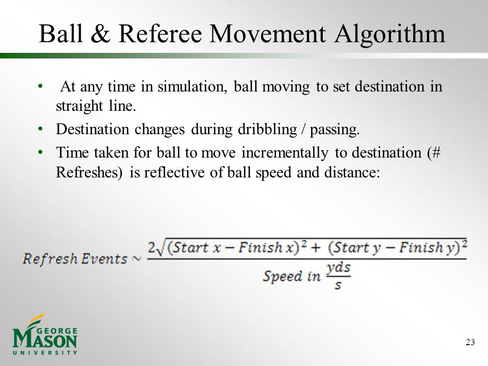 Ball & Referee Movement Algorithm At any time in simulation, ball moving to set destination in straight line.