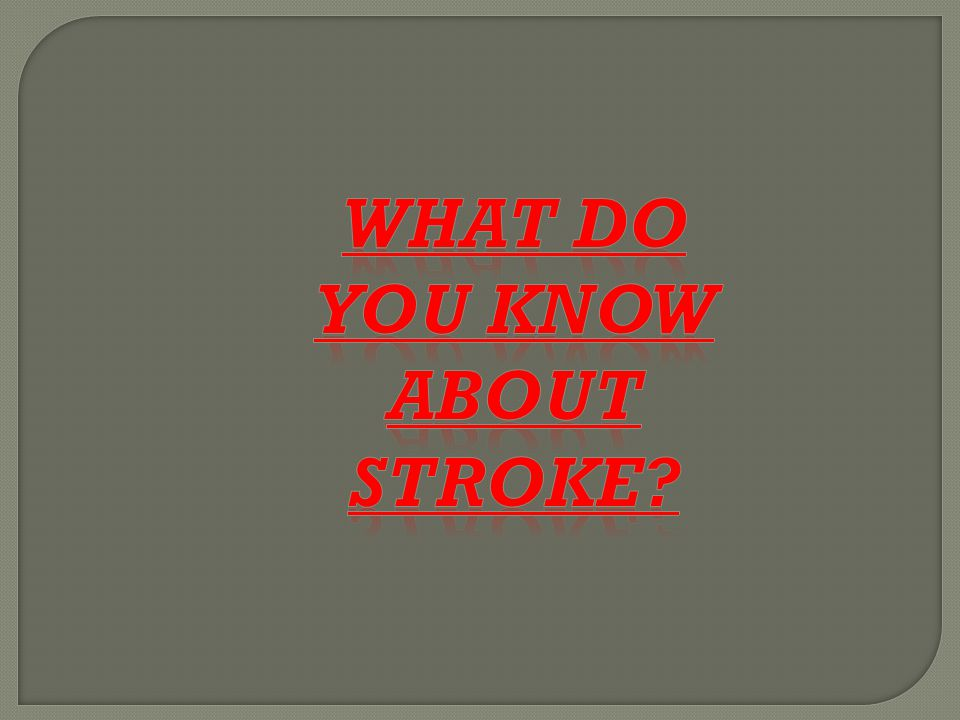 You can have a stroke without knowing it.  True  False