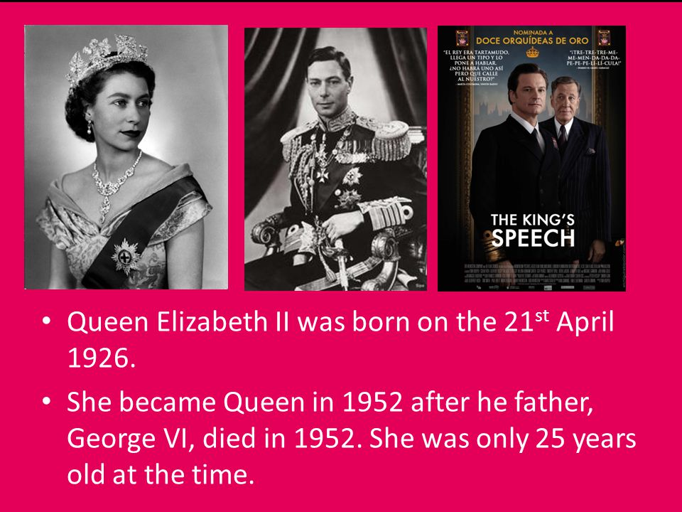 Queen Elizabeth II was born on the 21 st April 1926.