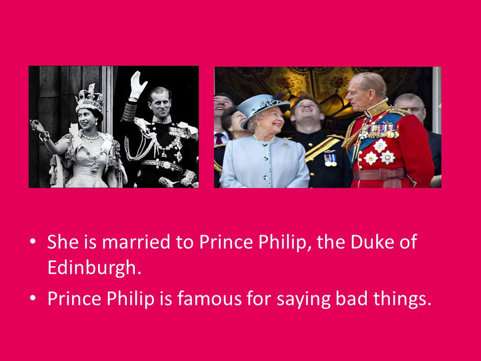She is married to Prince Philip, the Duke of Edinburgh.