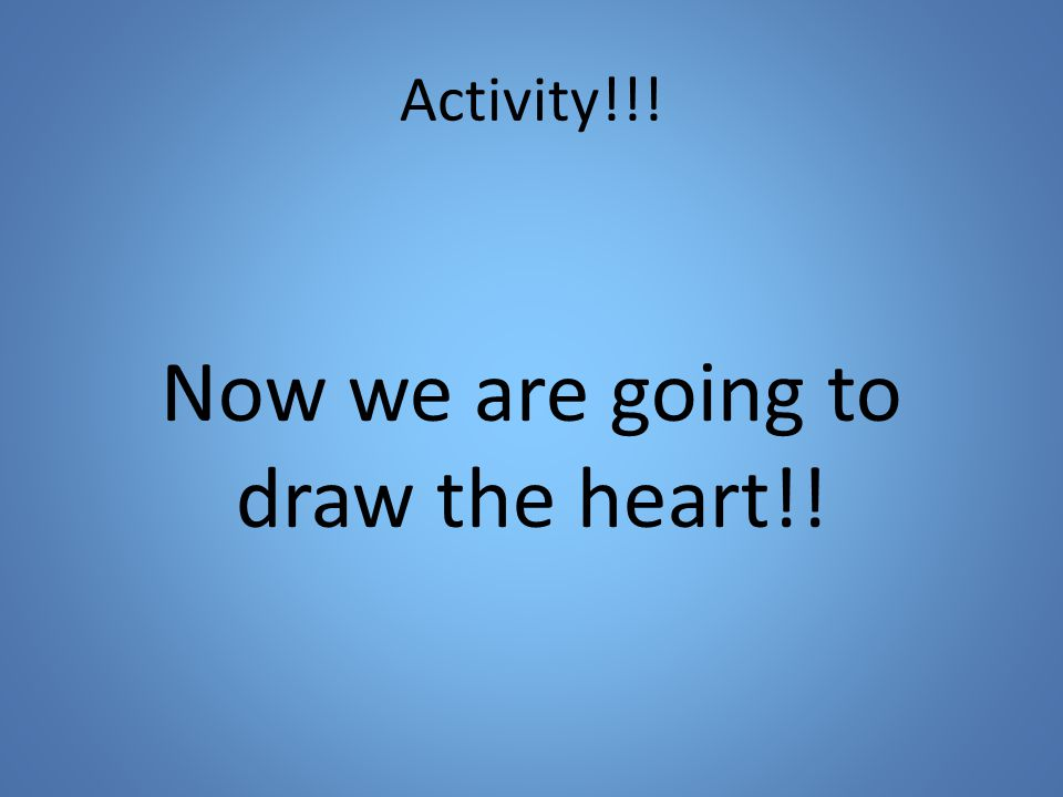 Activity!!! Now we are going to draw the heart!!