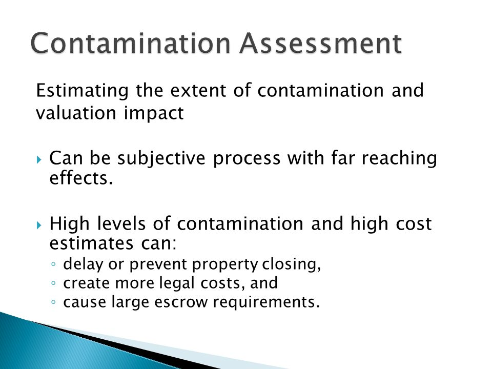 Estimating the extent of contamination and valuation impact  Can be subjective process with far reaching effects.