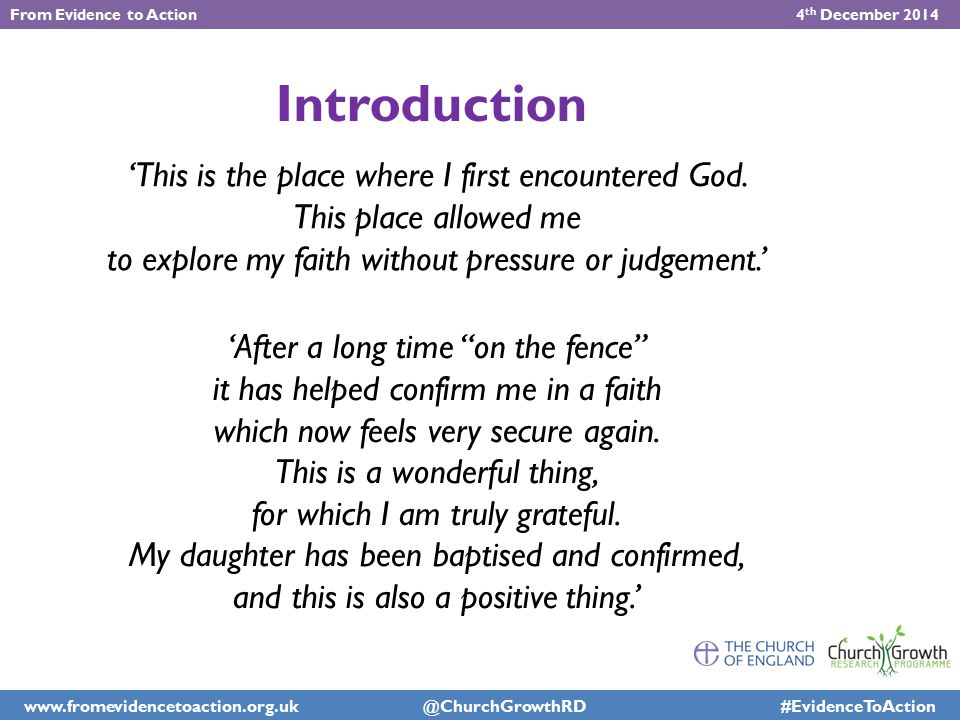 www.churchgrowthresearch.org.uk @ChurchGrowthRD #FiRChurchGrowth Introduction 'This is the place where I first encountered God. This place allowed me