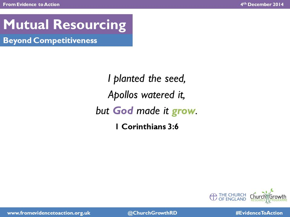 Mutual Resourcing Beyond Competitiveness I planted the seed, Apollos watered it, but God made it grow. 1 Corinthians 3:6 From Evidence to Action 4 th