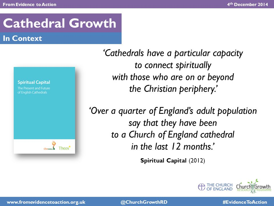 Cathedral Growth In Context 'Cathedrals have a particular capacity to connect spiritually with those who are on or beyond the Christian periphery.' 'O