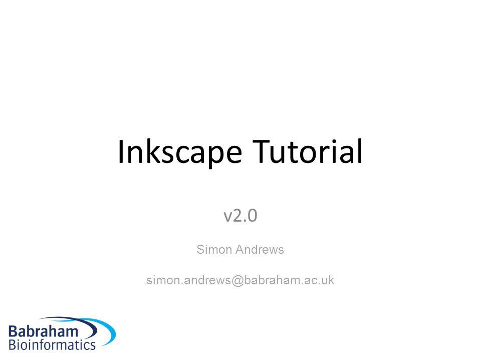 Inkscape Tutorial v2.0 Simon Andrews simon.andrews@babraham.ac.uk