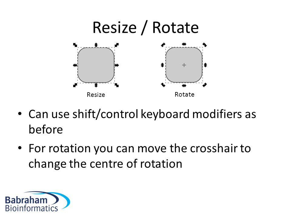 Resize / Rotate Can use shift/control keyboard modifiers as before For rotation you can move the crosshair to change the centre of rotation Resize Rotate
