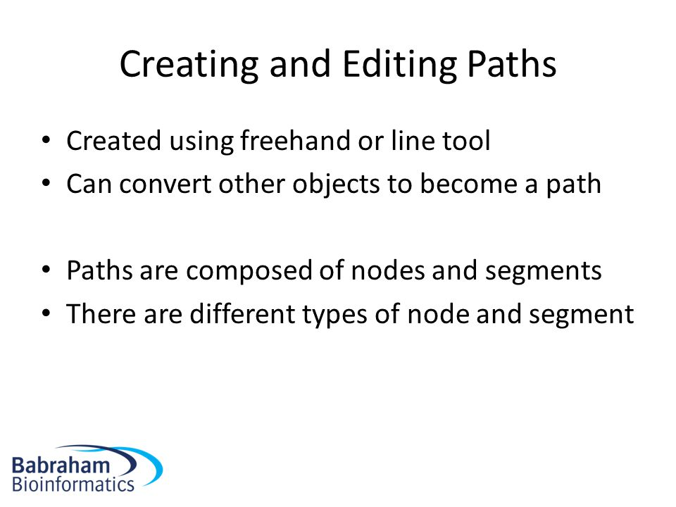 Creating and Editing Paths Created using freehand or line tool Can convert other objects to become a path Paths are composed of nodes and segments There are different types of node and segment
