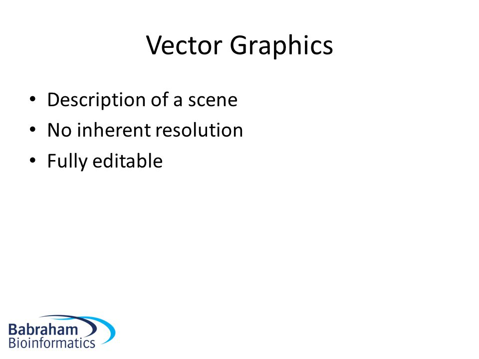 Vector Graphics Description of a scene No inherent resolution Fully editable