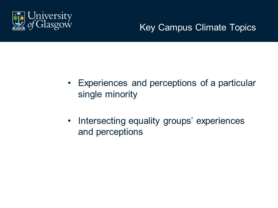 Key Campus Climate Topics Experiences and perceptions of a particular single minority Intersecting equality groups' experiences and perceptions
