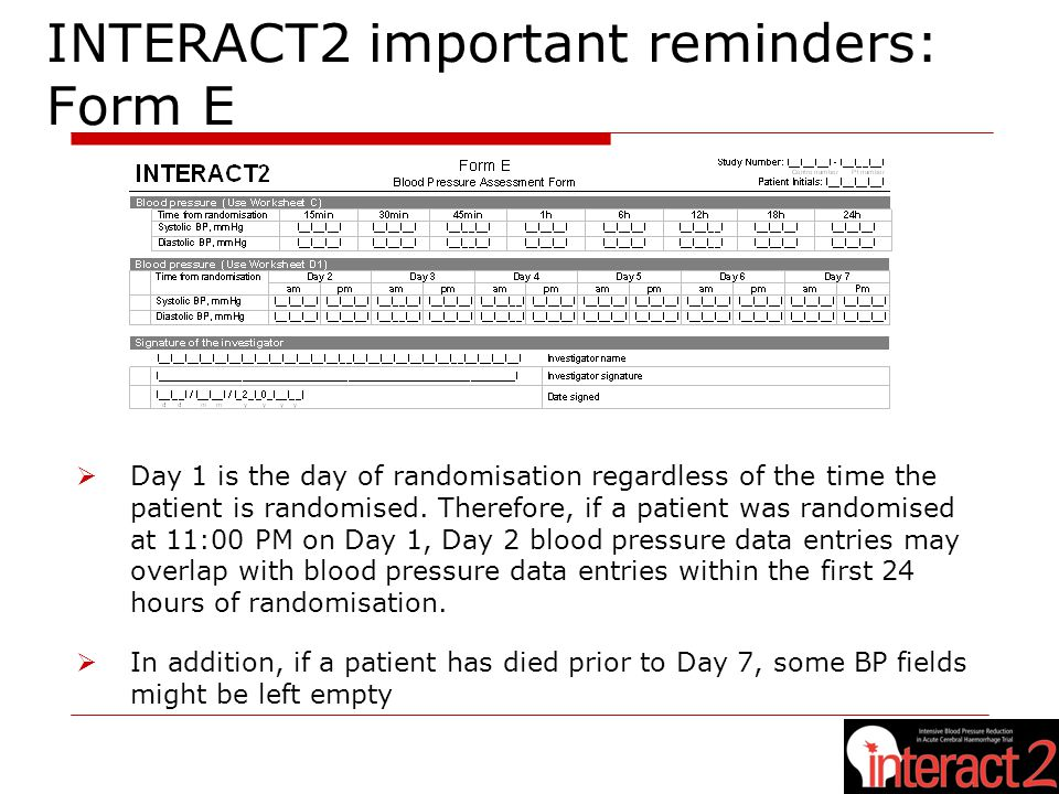 INTERACT2 important reminders: Form E  Day 1 is the day of randomisation regardless of the time the patient is randomised.