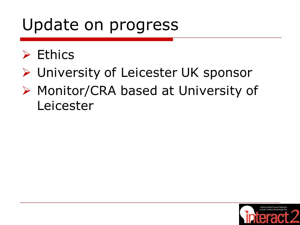 Update on progress  Ethics  University of Leicester UK sponsor  Monitor/CRA based at University of Leicester