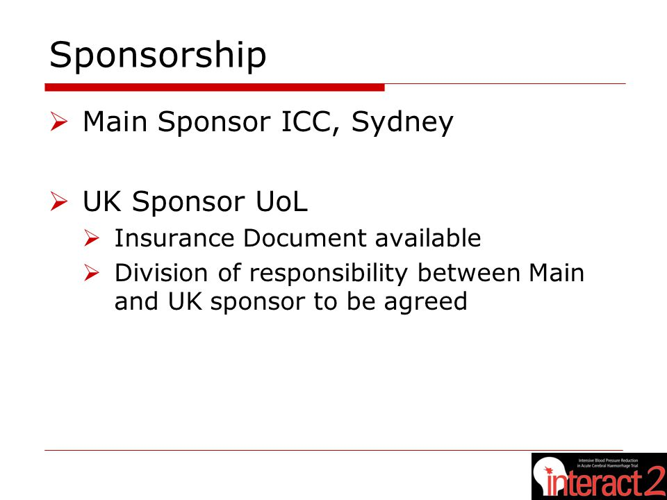 Sponsorship  Main Sponsor ICC, Sydney  UK Sponsor UoL  Insurance Document available  Division of responsibility between Main and UK sponsor to be agreed