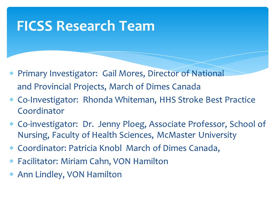  Primary Investigator: Gail Mores, Director of National and Provincial Projects, March of Dimes Canada  Co-Investigator: Rhonda Whiteman, HHS Stroke