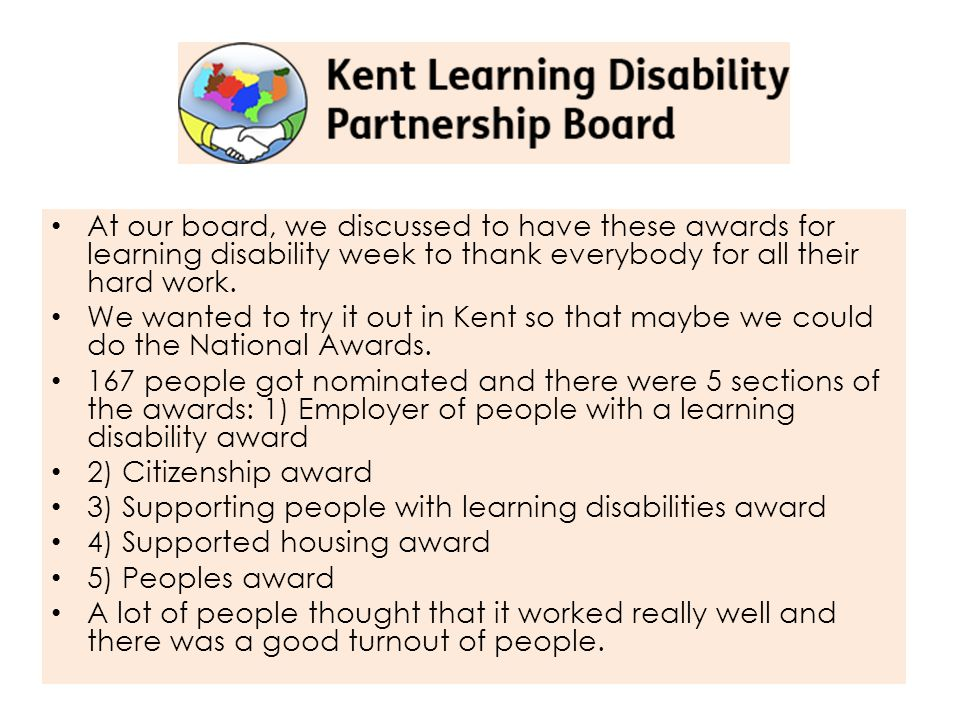 At our board, we discussed to have these awards for learning disability week to thank everybody for all their hard work.