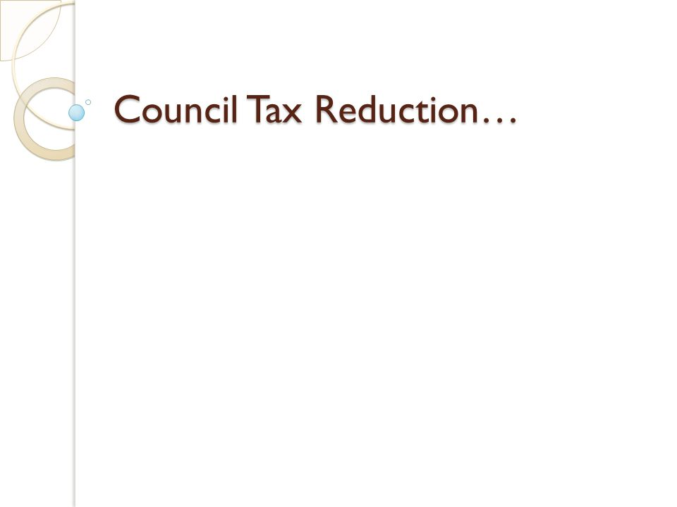 Council Tax Reduction…