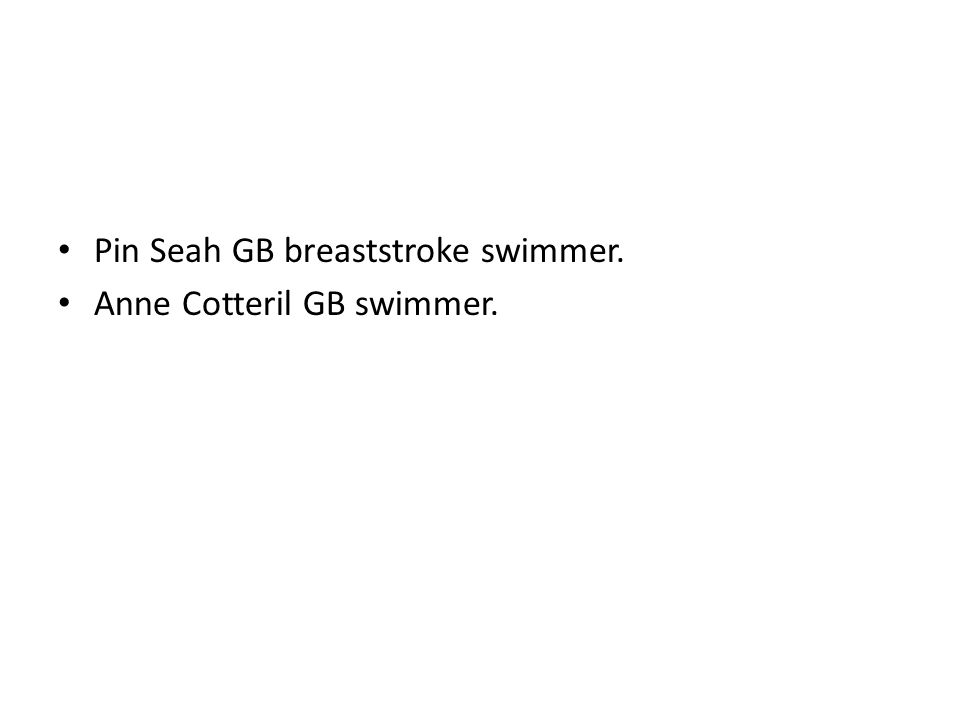 Pin Seah GB breaststroke swimmer. Anne Cotteril GB swimmer.