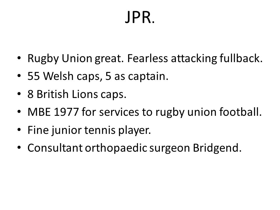 JPR. Rugby Union great. Fearless attacking fullback.